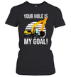 Excavator Your Hole Is My Goal Vintage Shirt