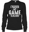 I Paused My Game to Be Here Adult Humor Mens Graphic Sarcastic Funny Shirt