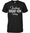Funny Saying Kinda Feeling Idgaf Ish Today Shirt