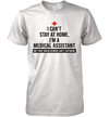 I Can't Stay At Home I'm A Medical Assistant We Fight When Others Can't Anymore Shirt