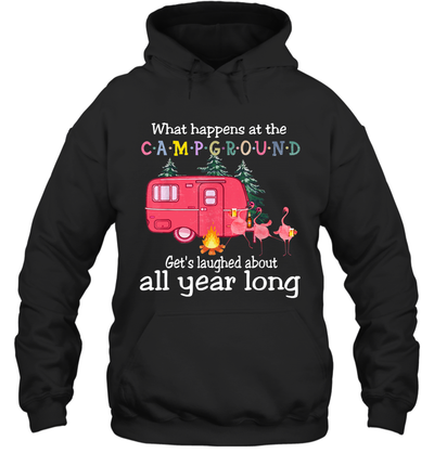 What Happens At The Campground Get's Laughed About All Year Long Flamingo Shirt