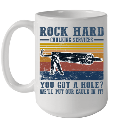 Vintage Rock Hard Calking Services You Got A Hole We'll Put Our Calk In It Mug
