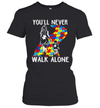 You'll Never Walk Alone Gifts For Autism Awareness Month Shirt