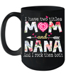 I Have Two Titles Mom And Nana And I Rock Them Both Mug Funny Mother's Day Gifts