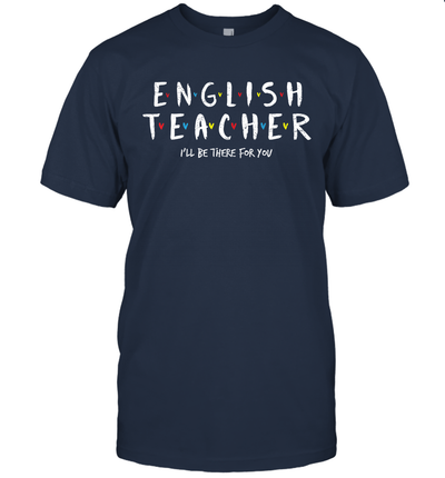 English Teacher Tee i'll Be There For You Gift Shirt