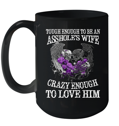 Skull Tough Enough To Be An Asshole's Wife Crazy Enough To Love Him Mug