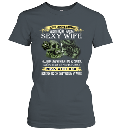 I Asked God for A Miracle He Sent Me My Freaking Sexy Wife Funny Shirt