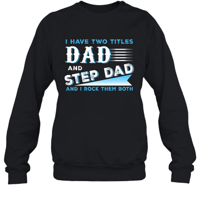 I Have Two Titles Dad And Step Dad And I Rock Them Both Shirt Funny Fathers Day Gift