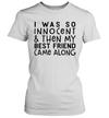 I Was So Innocent And Then My Best Friend Came Along Funny Shirt