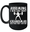 Assuming I Was Like Most Grandmas Was Your First Mistake Mug
