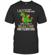 Dragon Lazy Is Very Strong Word Call Selective Participation Shirt