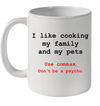 I Like Cooking My Family And My Pets Use Commas Don't Be A Psycho Mug