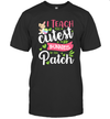 Happy Easter Teacher Shirt I Teach The Cutest Bunnies In The Patch Easter Day T-Shirt