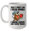 That's What I Do I Read Books I Drink Coffee And I Know Things Mug