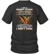 I Am A Grumpy Veteran I Served I Sacrificed I Dont Regret I Am Proud To Be A Veteran If This Offends You I Don't Care Shirt