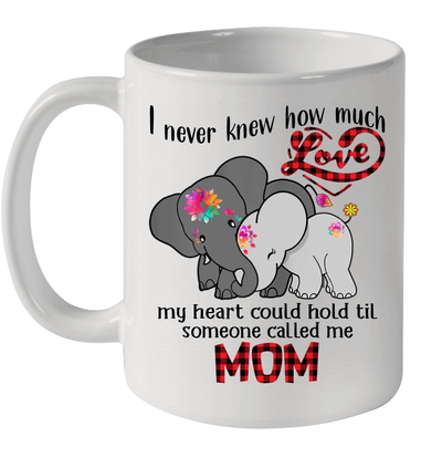 Elephant I Never Knew How Much Love My Heart Could Hold Til Someone Called Me Mom Mug