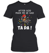 Chicken After God Made Me He Said Tada Shirt