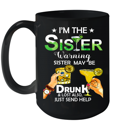 I'm The Sister Warning Sister Maybe Drunk And Lost Also Just Send Help Mug