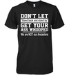 Don't Let Stand Back And Stand By Get Your Ass Whooped We Are Not Our Ancestors Shirt