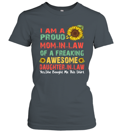 Sunflower I Am A Proud Mom-In-Law Of A Freaking Awesome Daughter-In-Law Shirt Mother's Day Gift