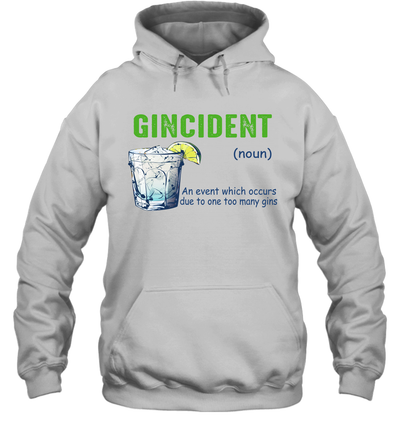 Gincident An Event Which Occurs Due To One Too Many Gins Shirt