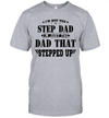 I'm Not The Step Dad I'm Just The Dad That Stepped Up Shirt Funny Father's Day