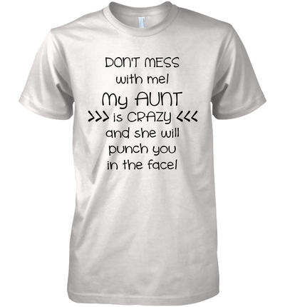 Don't Mess With Me My Aunt Is Crazy And She Will Punch You In The Face Funny Shirt