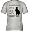 Cat As My Slave You Must Feed Me Pet Me Envy Me Bow Down To Me Shirt