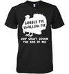 Gobble Me Swallow Me Drip Gravy Down The Side Of Me Turkey Shirt