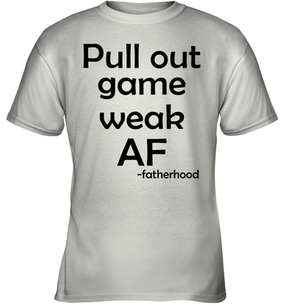 Pull Out Game Weak Af Fatherhood Shirt Funny Father's Day Gift