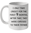 I Only Take Credit For The First 9 Months After That They Were Exposed To Their Father Mug