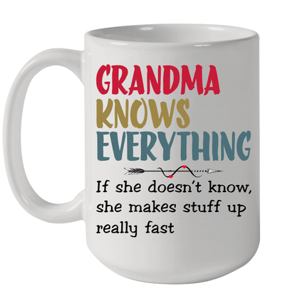 Grandma Knows Everything If She Doesn't Know She Makes Stuff Up Really Fast Mug
