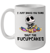 Jack Skellington I Just Baked You Some Shut The Fucupcakes Mug