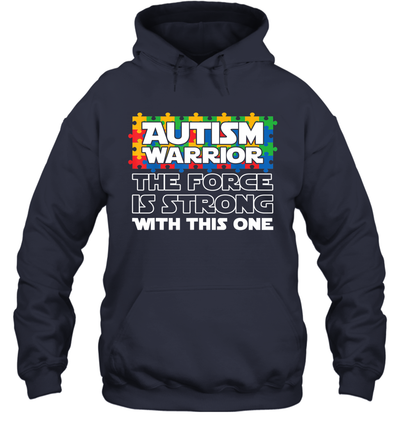 Autism Warrior The Force Is Strong With This One Shirt