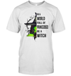 In A World Full Of Princesses Be A Witch Halloween Gift Shirt