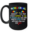 Nonverbal Autism Doesn't Mean That I Have Nothing To Say It Means Mug