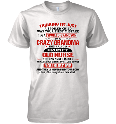 Thinking I'm Just A Spoiled Child Was Your First Mistake She Is Also A Grumpy Old Nurse Shirt