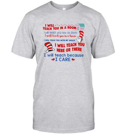 I Will Teach You In A Room I Will Teach You Here Or There I Will Teach Because I Care Shirt