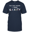 The One Where I Turn Sixty Shirt