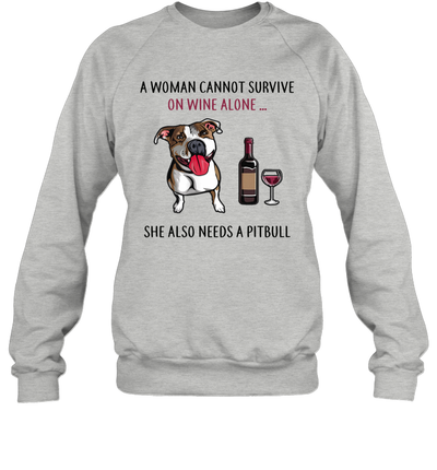 A Woman Can't Survive On Wine Alone She Also Needs A Pitbull Shirt