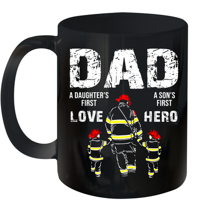 Firefighter Dad A Daughter's First Love A Son's First Hero Mug Funny Father's Day Gifts