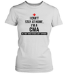 I Can't Stay At Home I'm A CMA We Fight When Others Can't Anymore Shirt