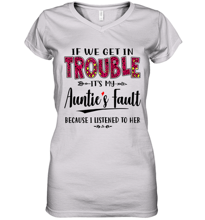 If We Get In Trouble It's My Auntie's Fault Because I Listened To Her Shirt