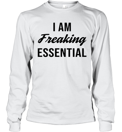 I Am Freaking Essential Shirt