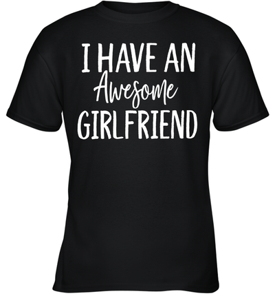 I Have An Awesome Girlfriend Shirt