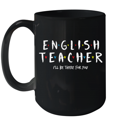 English Teacher Tee i'll Be There For You Gift Mug