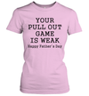 Your Pull Out Game Is Weak Happy Father's Day Shirt