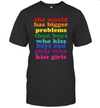 The World Has Bigger Problems Shirt Lgbt Community Gay Pride Gift