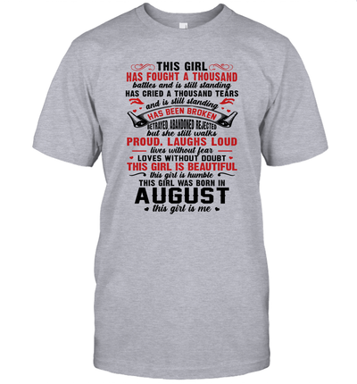 This Girl Has Fought A Thousand Battles And Is Still Standing Has Cried A Thousand Tears August Birthday Shirt