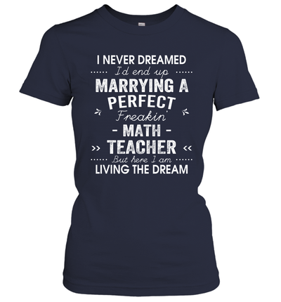 I Never Dreamed I'd End Up Marrying A Perfect Math Teacher Shirt